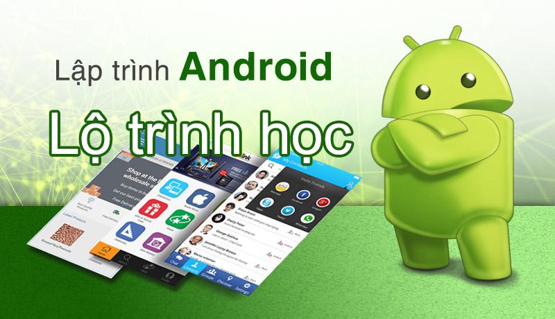 Lộ Trình Học Lập Trình Android Bắt Đầu Từ Số 0