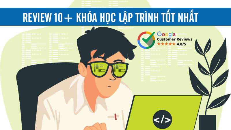 REVIEW 10+ Khóa Học Lập Trình Ở Đâu Tốt Nhất TPHCM - Hà Nội