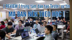 [ Review ] Trung Tâm Đào Tạo Tester Hà Nội - TPHCM Uy Tín Nên Học