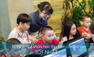 REVIEW 10+ Khóa Học LẬP TRÌNH CHO TRẺ EM Tại Hà Nội, TPHCM Tốt Nhất